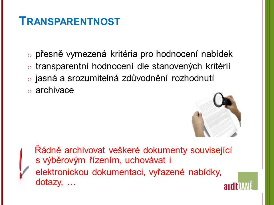 T RANSPARENTNOST o přesně vymezená kritéria pro hodnocení nabídek o transparentní hodnocení dle stanovených kritérií o jasná a srozumitelná zdůvodnění rozhodnutí o archivace Řádně archivovat veškeré dokumenty související s výběrovým řízením, uchovávat i elektronickou dokumentaci, vyřazené nabídky, dotazy, …