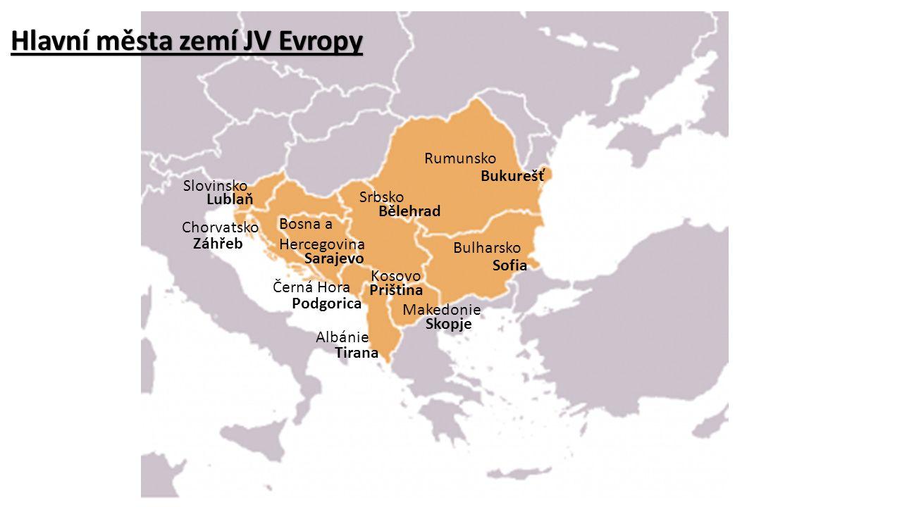 Rumunsko Bulharsko Makedonie Albánie Kosovo Černá Hora Bosna a Hercegovina Srbsko Chorvatsko Slovinsko Hlavní města zemí JV Evropy Bukurešť Sofia Priš