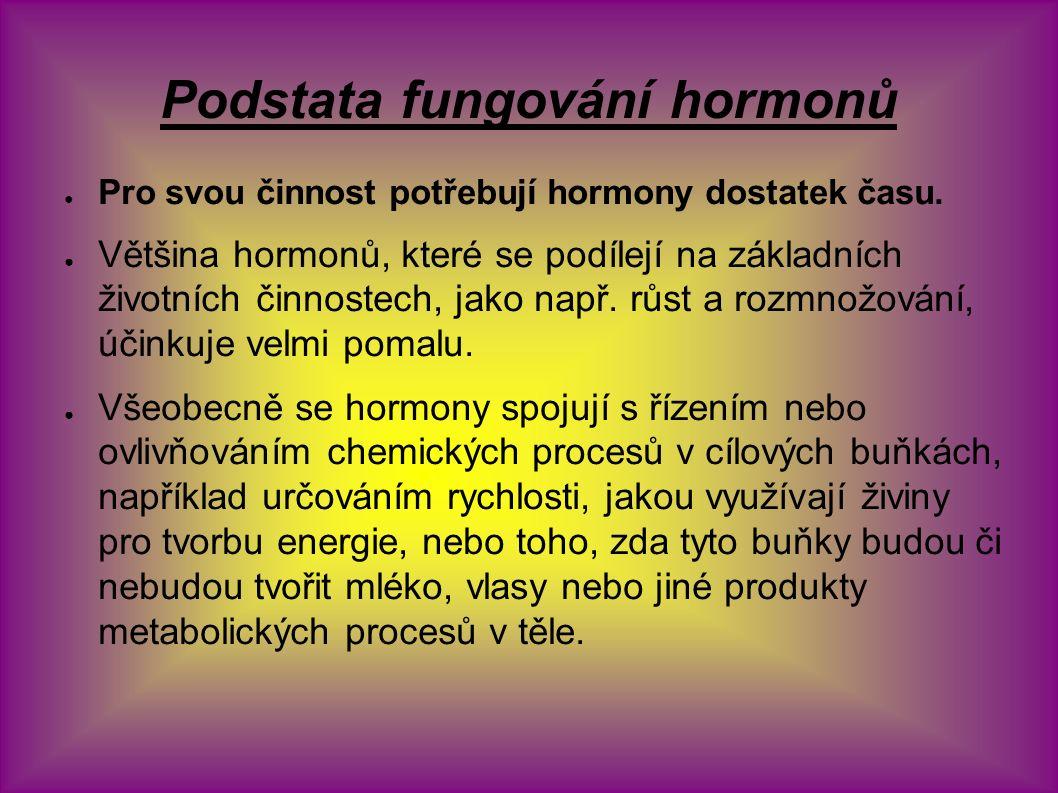 Podstata fungování hormonů ● Pro svou činnost potřebují hormony dostatek času. ● Většina hormonů, které se podílejí na základních životních činnostech