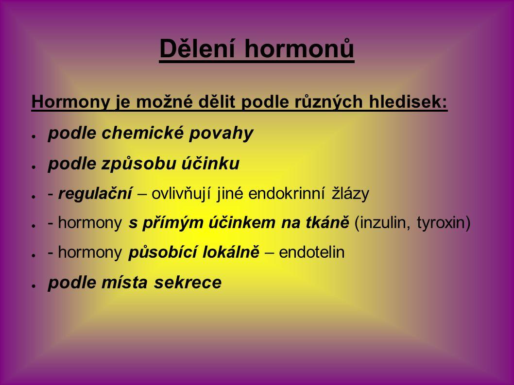 Dělení hormonů Hormony je možné dělit podle různých hledisek: ● podle chemické povahy ● podle způsobu účinku ● - regulační – ovlivňují jiné endokrinní