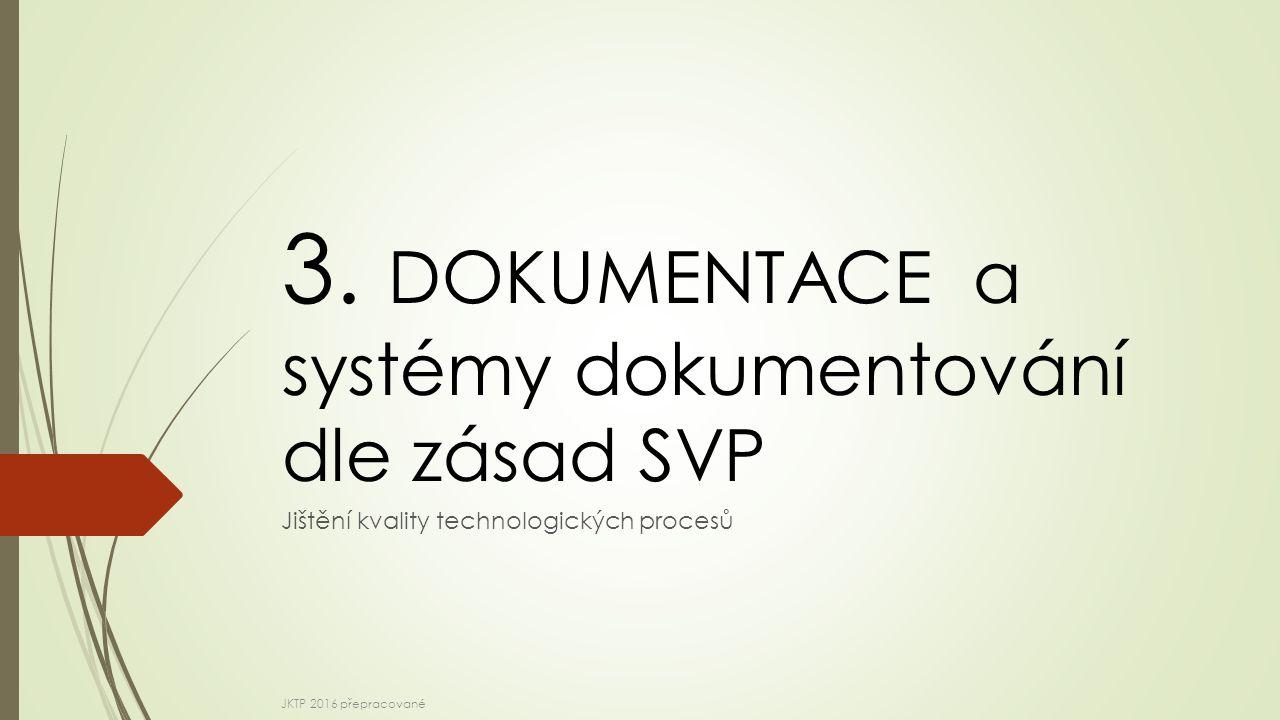 3. DOKUMENTACE a systémy dokumentování dle zásad SVP Jištění kvality technologických procesů JKTP 2016 přepracované