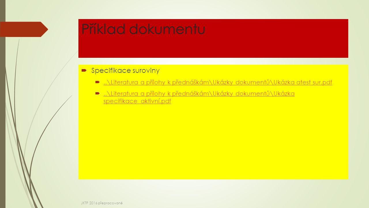 Příklad dokumentu  Specifikace suroviny ..\Literatura a přílohy k přednáškám\Ukázky dokumentů\Ukázka atest sur.pdf..\Literatura a přílohy k přednáškám\Ukázky dokumentů\Ukázka atest sur.pdf ..\Literatura a přílohy k přednáškám\Ukázky dokumentů\Ukázka specifikace_aktivní.pdf..\Literatura a přílohy k přednáškám\Ukázky dokumentů\Ukázka specifikace_aktivní.pdf JKTP 2016 přepracované