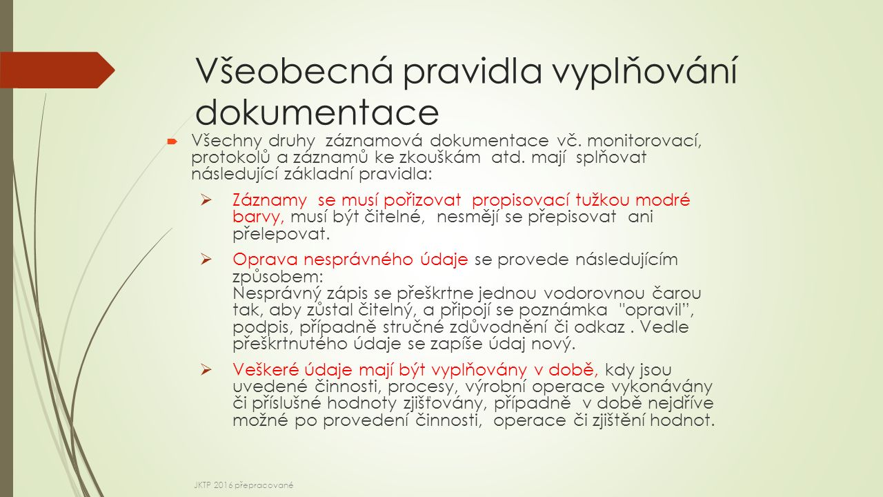 Všeobecná pravidla vyplňování dokumentace  Všechny druhy záznamová dokumentace vč.