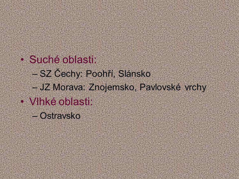 Suché oblasti: –SZ Čechy: Poohří, Slánsko –JZ Morava: Znojemsko, Pavlovské vrchy Vlhké oblasti: –Ostravsko