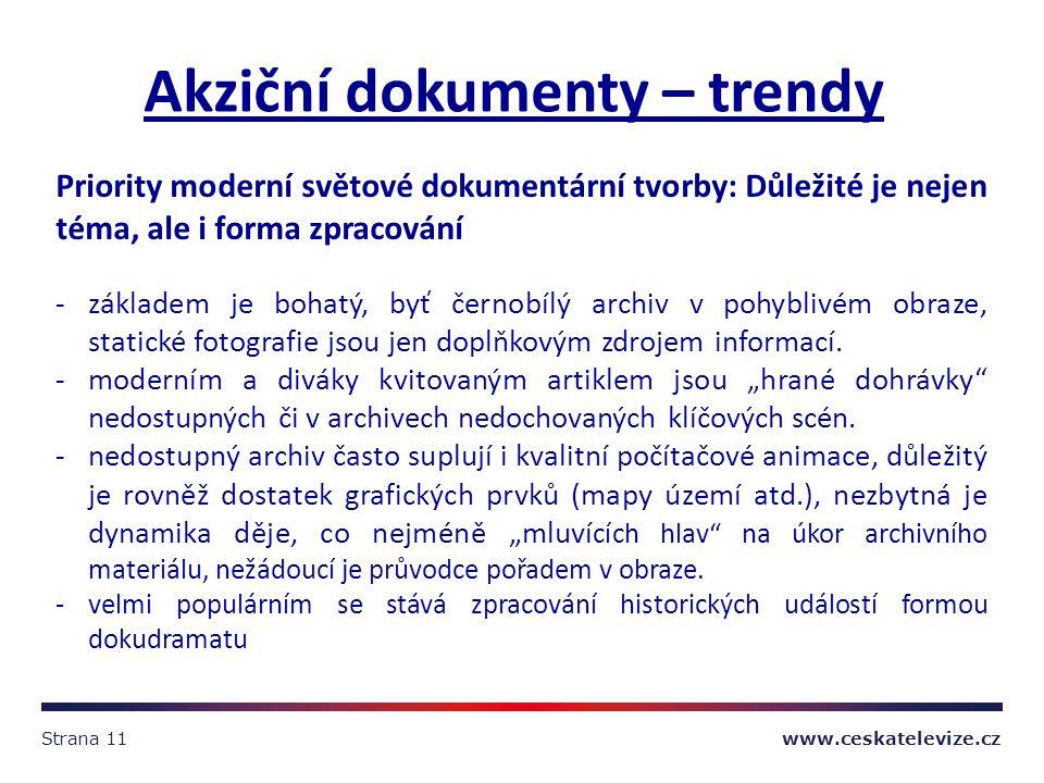 Strana 11 www.ceskatelevize.cz Akziční dokumenty – trendy Priority moderní světové dokumentární tvorby: Důležité je nejen téma, ale i forma zpracování -základem je bohatý, byť černobílý archiv v pohyblivém obraze, statické fotografie jsou jen doplňkovým zdrojem informací.