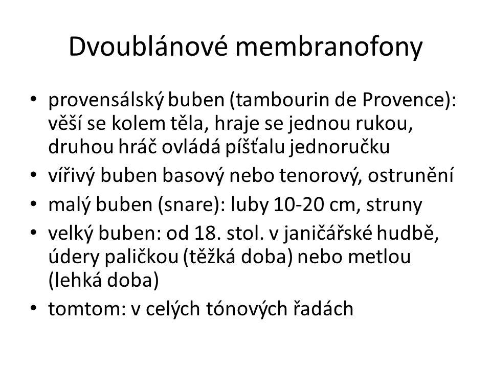Dvoublánové membranofony provensálský buben (tambourin de Provence): věší se kolem těla, hraje se jednou rukou, druhou hráč ovládá píšťalu jednoručku