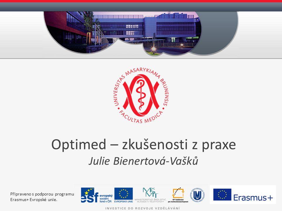 Optimed – zkušenosti z praxe Julie Bienertová-Vašků Připraveno s podporou programu Erasmus+ Evropské unie.