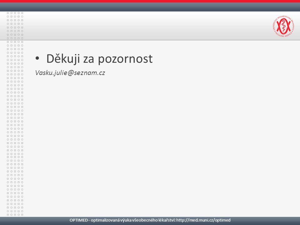 Děkuji za pozornost Vasku.julie@seznam.cz OPTIMED - optimalizovaná výuka všeobecného lékařství: http://med.muni.cz/optimed