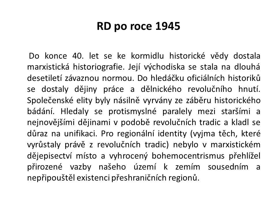 RD po roce 1945 Do konce 40.let se ke kormidlu historické vědy dostala marxistická historiografie.