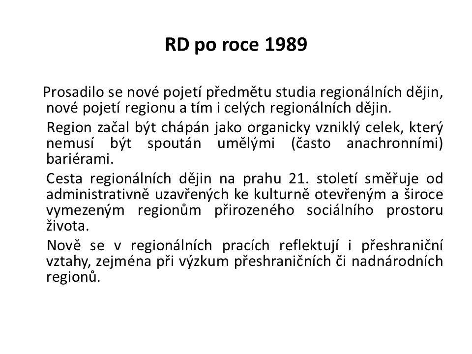 RD po roce 1989 Prosadilo se nové pojetí předmětu studia regionálních dějin, nové pojetí regionu a tím i celých regionálních dějin.