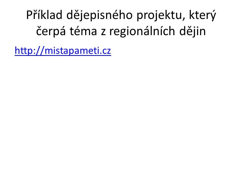 Příklad dějepisného projektu, který čerpá téma z regionálních dějin http://mistapameti.cz