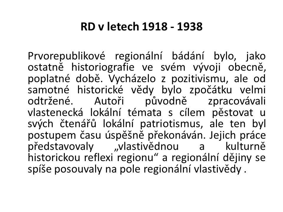 RD v letech 1918 - 1938 Prvorepublikové regionální bádání bylo, jako ostatně historiografie ve svém vývoji obecně, poplatné době.