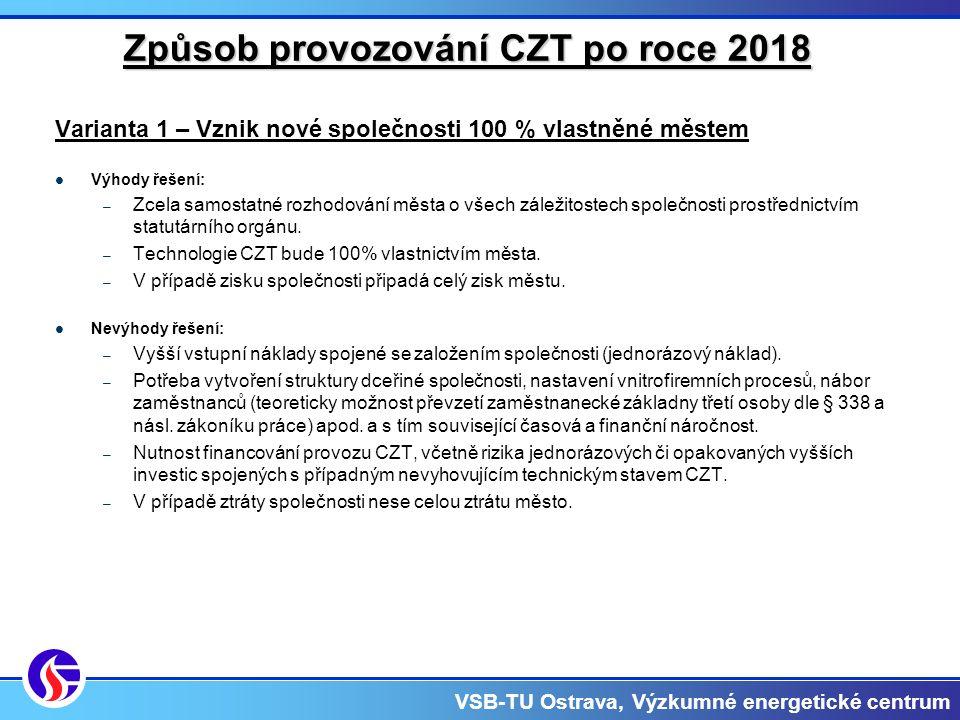VSB-TU Ostrava, Výzkumné energetické centrum Způsob provozování CZT po roce 2018 Varianta 1 – Vznik nové společnosti 100 % vlastněné městem Výhody řešení: – Zcela samostatné rozhodování města o všech záležitostech společnosti prostřednictvím statutárního orgánu.