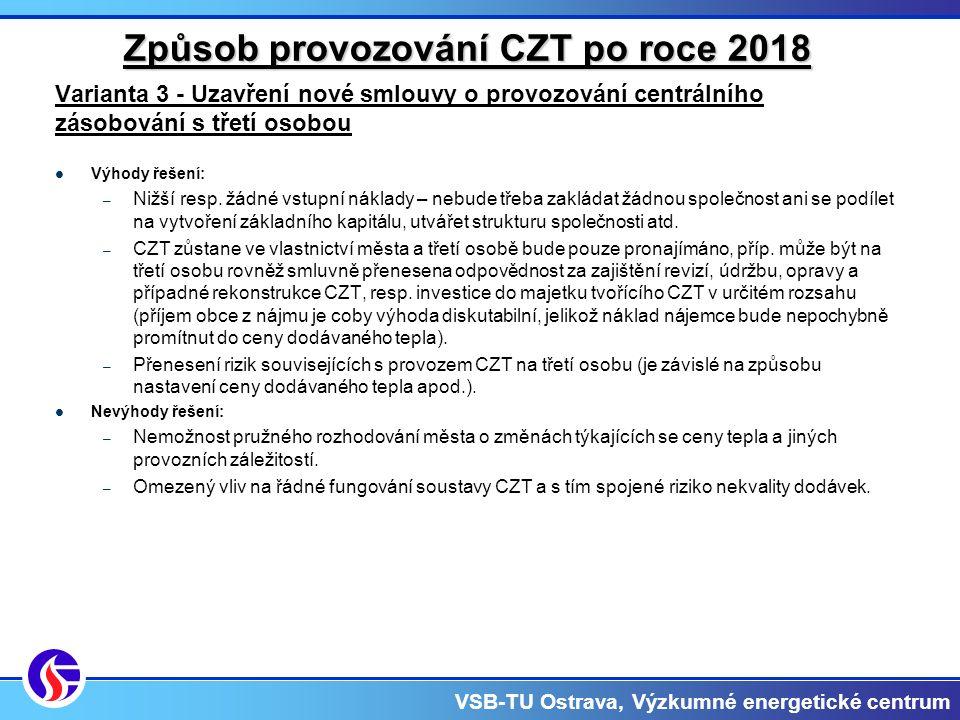 VSB-TU Ostrava, Výzkumné energetické centrum Způsob provozování CZT po roce 2018 Varianta 3 - Uzavření nové smlouvy o provozování centrálního zásobování s třetí osobou Výhody řešení: – Nižší resp.