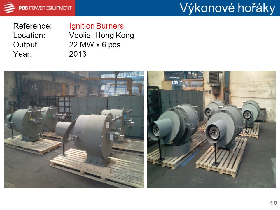 10 Výkonové hořáky Reference: Ignition Burners Location:Veolia, Hong Kong Output:22 MW x 6 pcs Year:2013