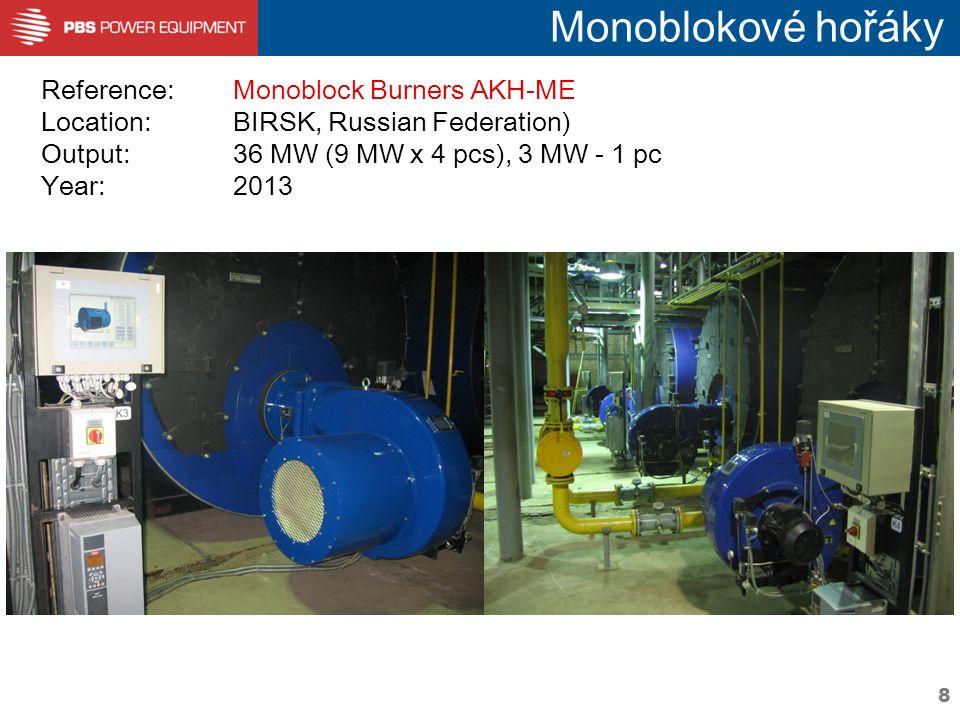 8 Monoblokové hořáky Reference: Monoblock Burners AKH-ME Location:BIRSK, Russian Federation) Output: 36 MW (9 MW x 4 pcs), 3 MW - 1 pc Year:2013