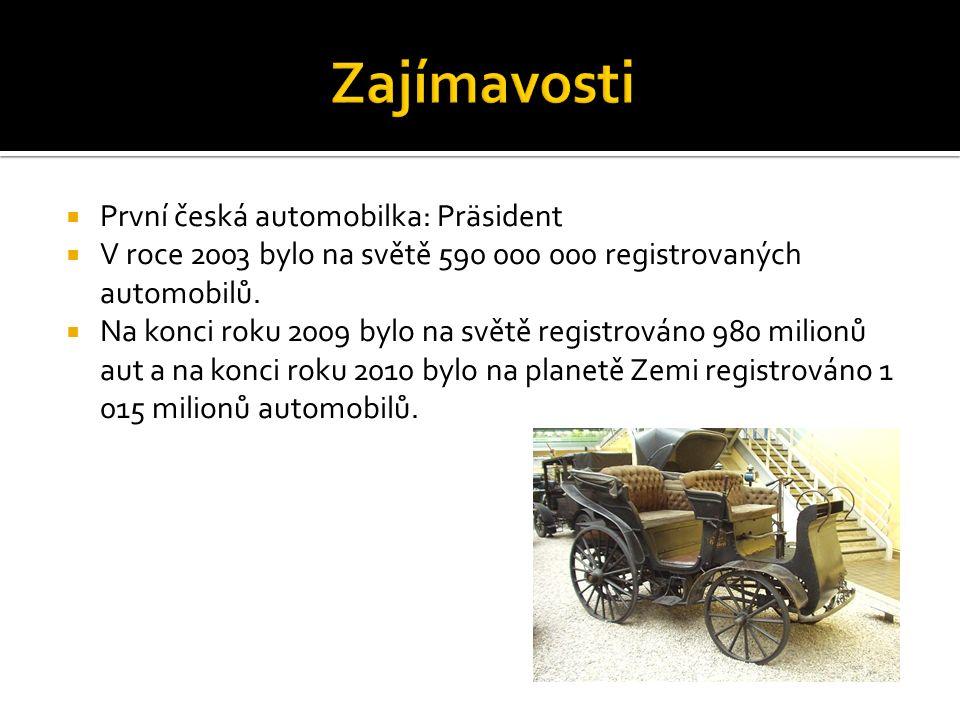  První česká automobilka: Präsident  V roce 2003 bylo na světě 590 000 000 registrovaných automobilů.  Na konci roku 2009 bylo na světě registrován