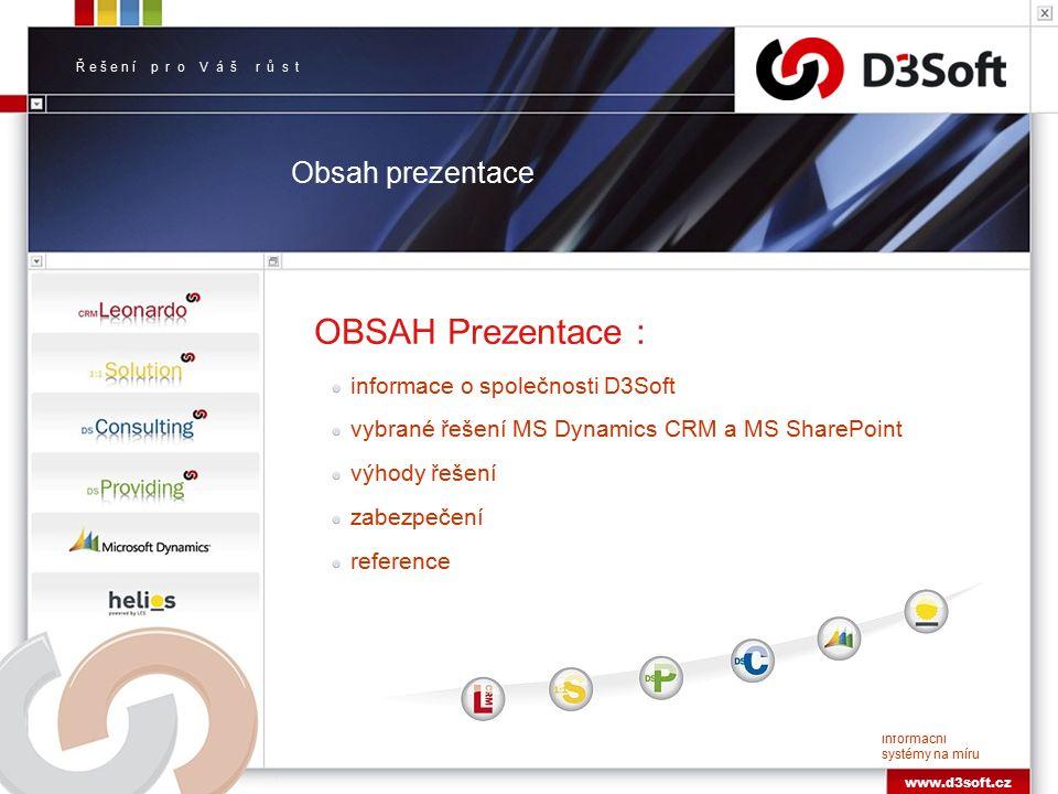 Informační systémy na míru www.d3soft.cz Obsah prezentace OBSAH Prezentace : informace o společnosti D3Soft vybrané řešení MS Dynamics CRM a MS SharePoint výhody řešení zabezpečení reference