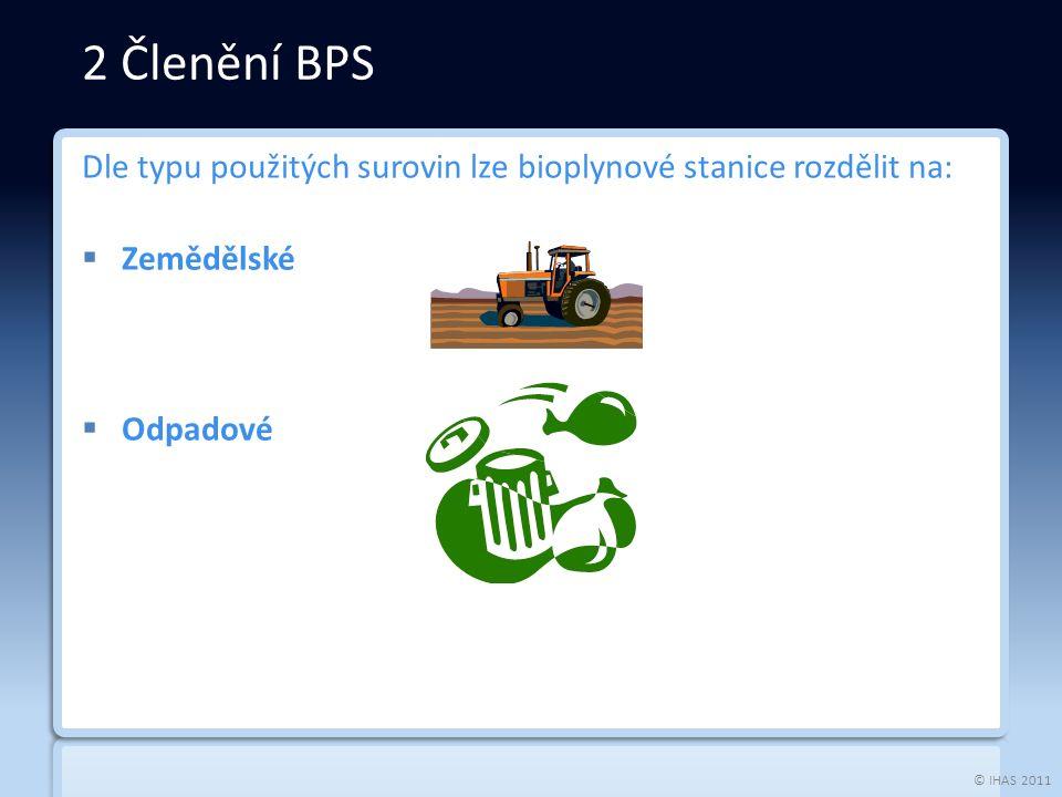 © IHAS 2011 Dle typu použitých surovin lze bioplynové stanice rozdělit na:  Zemědělské  Odpadové 2 Členění BPS
