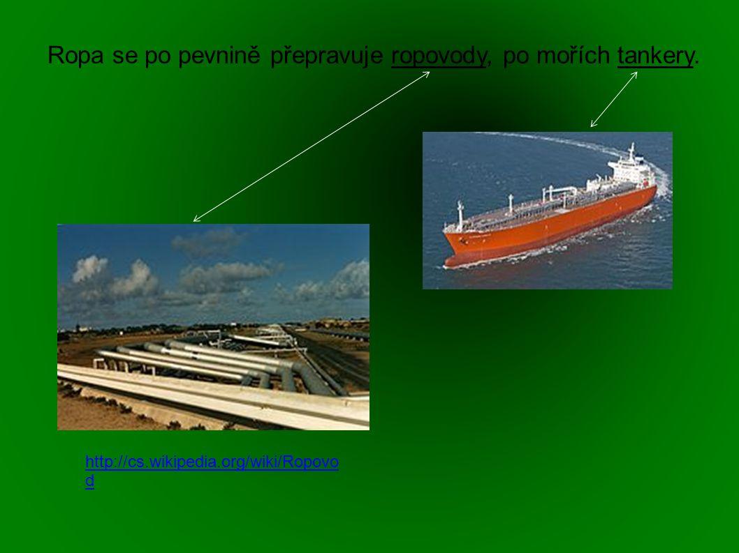 Ropa se po pevnině přepravuje ropovody, po mořích tankery. http://cs.wikipedia.org/wiki/Ropovo d