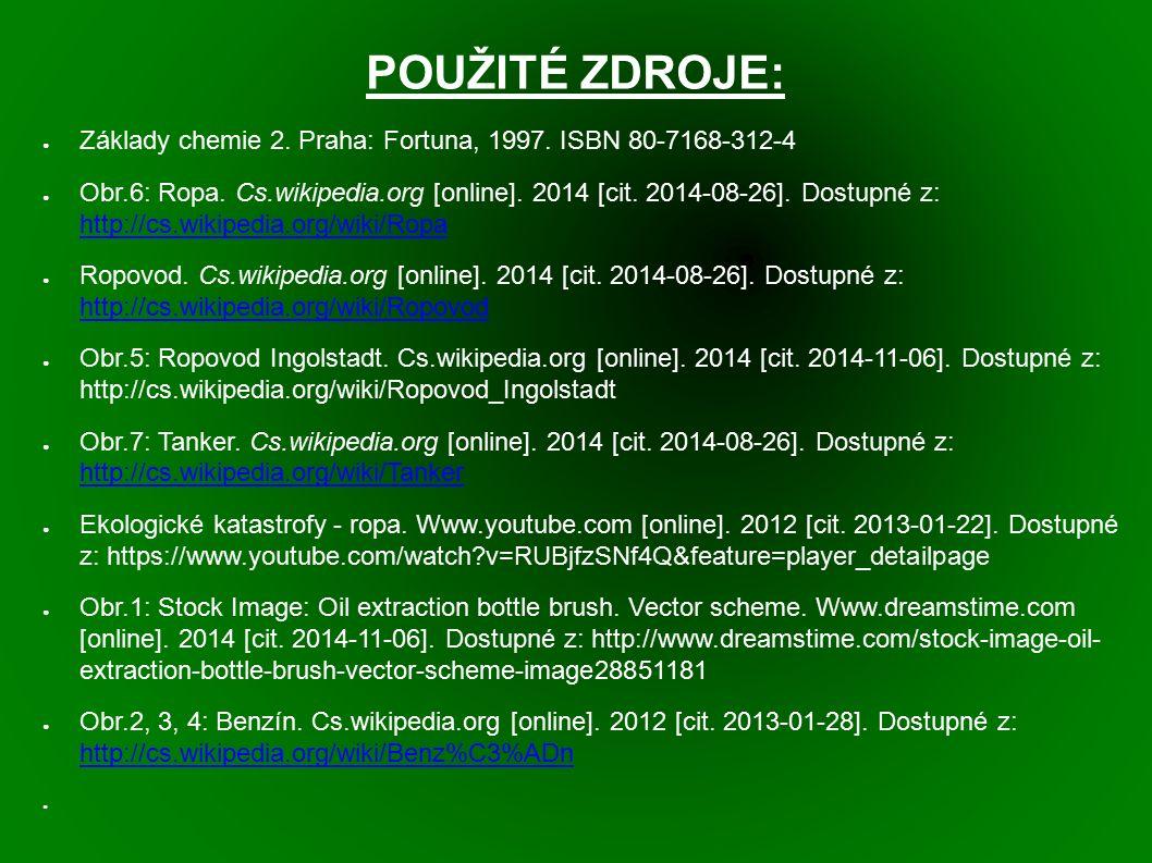 POUŽITÉ ZDROJE: ● Základy chemie 2. Praha: Fortuna, 1997. ISBN 80-7168-312-4 ● Obr.6: Ropa. Cs.wikipedia.org [online]. 2014 [cit. 2014-08-26]. Dostupn