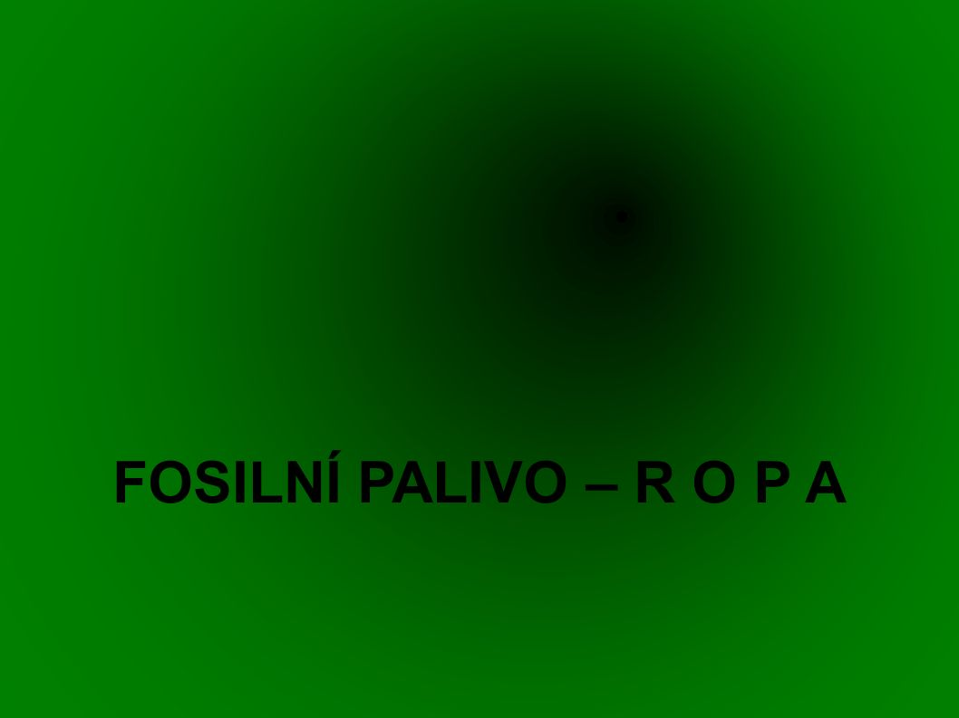 FOSILNÍ PALIVO – R O P A