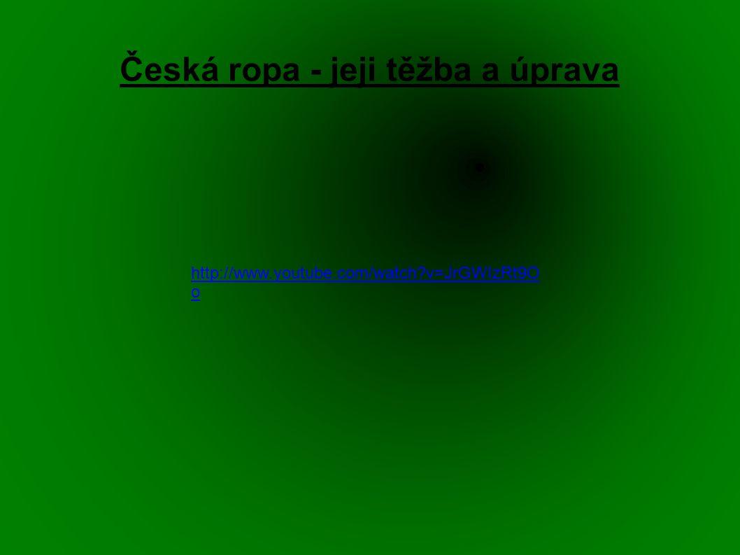 Česká ropa - jeji těžba a úprava http://www.youtube.com/watch?v=JrGWIzRt9O o