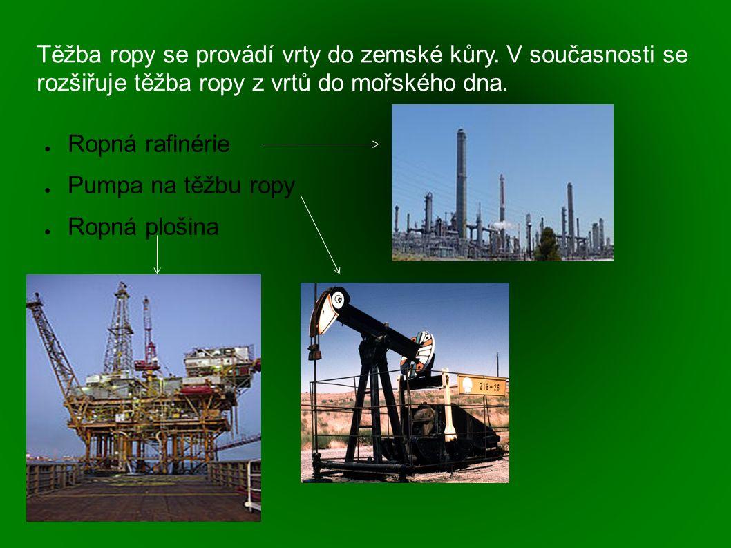 Těžba ropy se provádí vrty do zemské kůry. V současnosti se rozšiřuje těžba ropy z vrtů do mořského dna. ● Ropná rafinérie ● Pumpa na těžbu ropy ● Rop