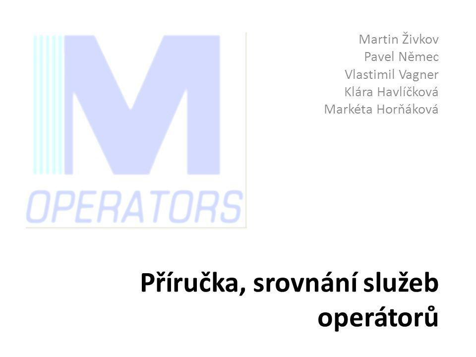 Příručka, srovnání služeb operátorů Martin Živkov Pavel Němec Vlastimil Vagner Klára Havlíčková Markéta Horňáková