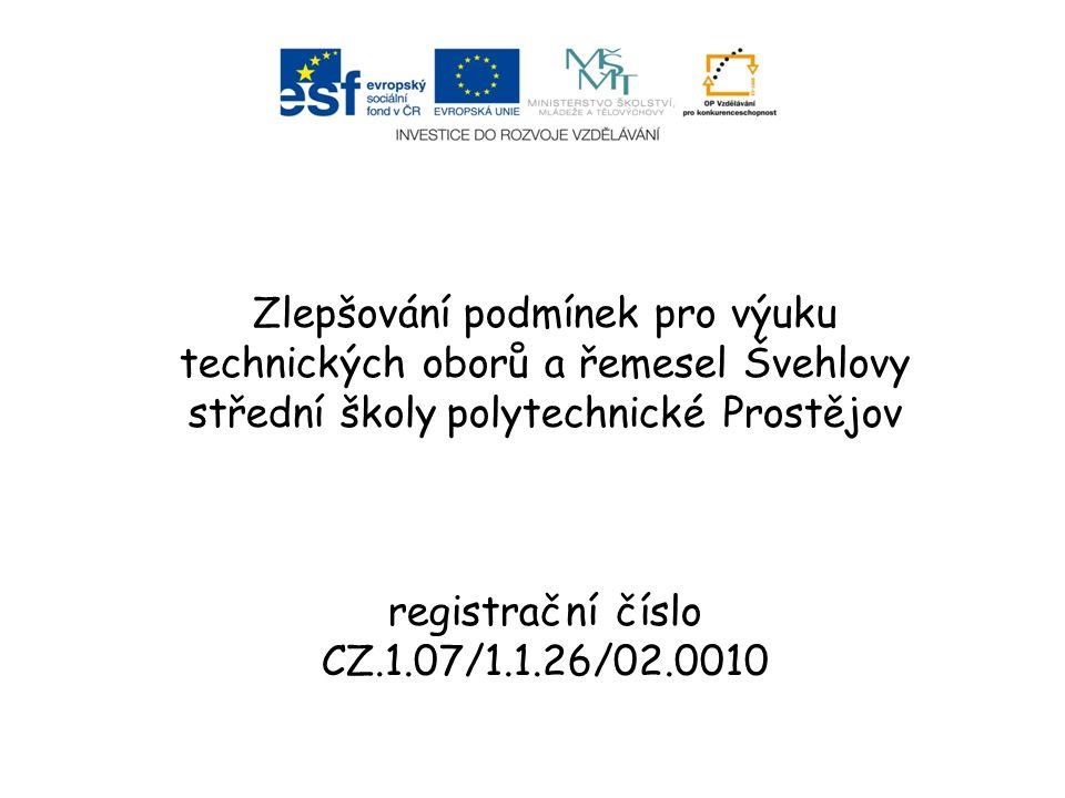 Zlepšování podmínek pro výuku technických oborů a řemesel Švehlovy střední školy polytechnické Prostějov registrační číslo CZ.1.07/1.1.26/02.0010