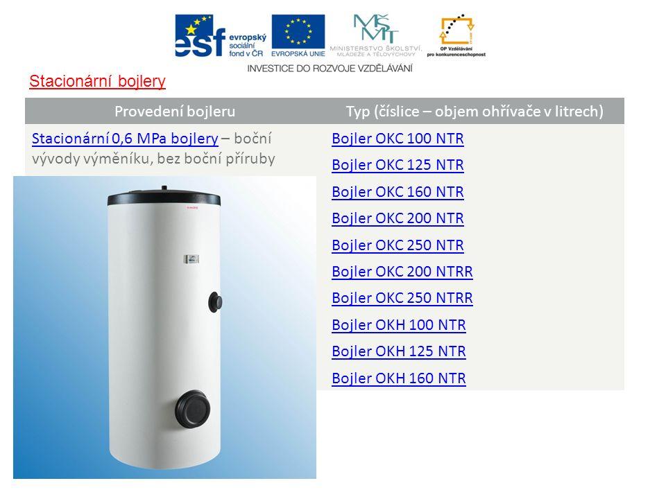 Provedení bojleruTyp (číslice – objem ohřívače v litrech) Stacionární 0,6 MPa bojleryStacionární 0,6 MPa bojlery – boční vývody výměníku, bez boční př