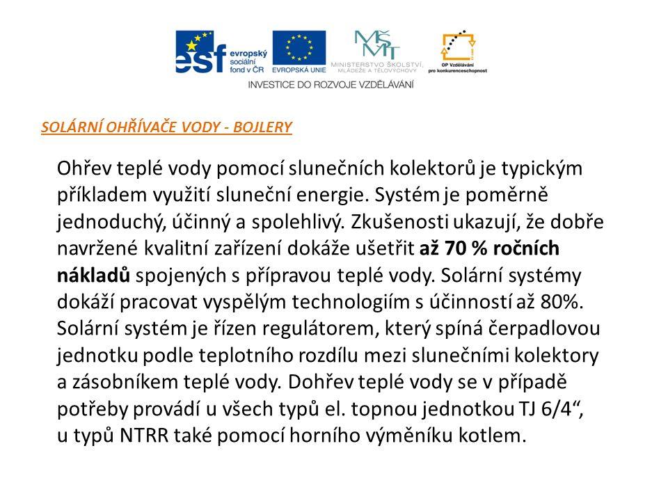 SOLÁRNÍ OHŘÍVAČE VODY - BOJLERY Ohřev teplé vody pomocí slunečních kolektorů je typickým příkladem využití sluneční energie. Systém je poměrně jednodu