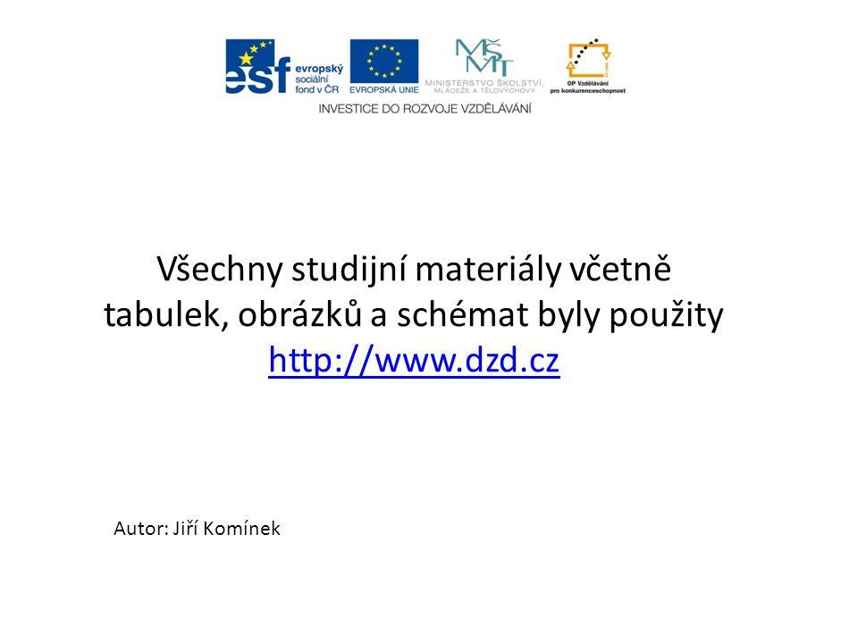 Všechny studijní materiály včetně tabulek, obrázků a schémat byly použity http://www.dzd.cz http://www.dzd.cz Autor: Jiří Komínek