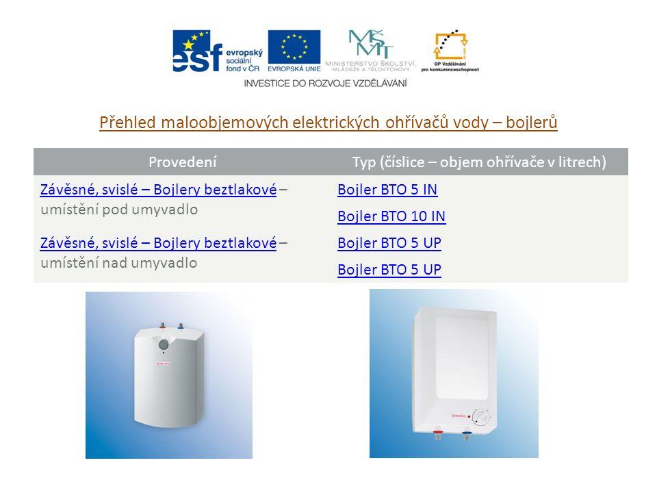 Přehled maloobjemových elektrických ohřívačů vody – bojlerů ProvedeníTyp (číslice – objem ohřívače v litrech) Závěsné, svislé – Bojlery beztlakovéZávě