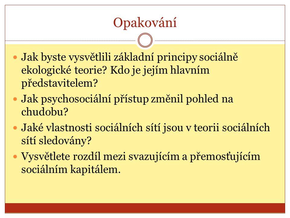 Opakování Jak byste vysvětlili základní principy sociálně ekologické teorie? Kdo je jejím hlavním představitelem? Jak psychosociální přístup změnil po