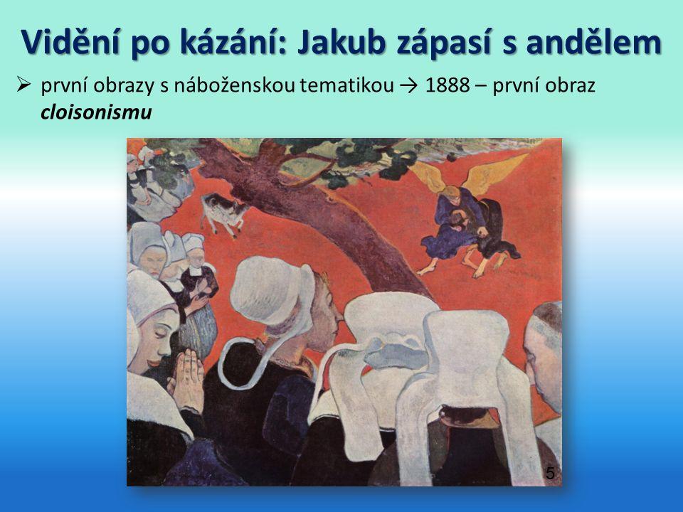 Vidění po kázání: Jakub zápasí s andělem  první obrazy s náboženskou tematikou → 1888 – první obraz cloisonismu 5