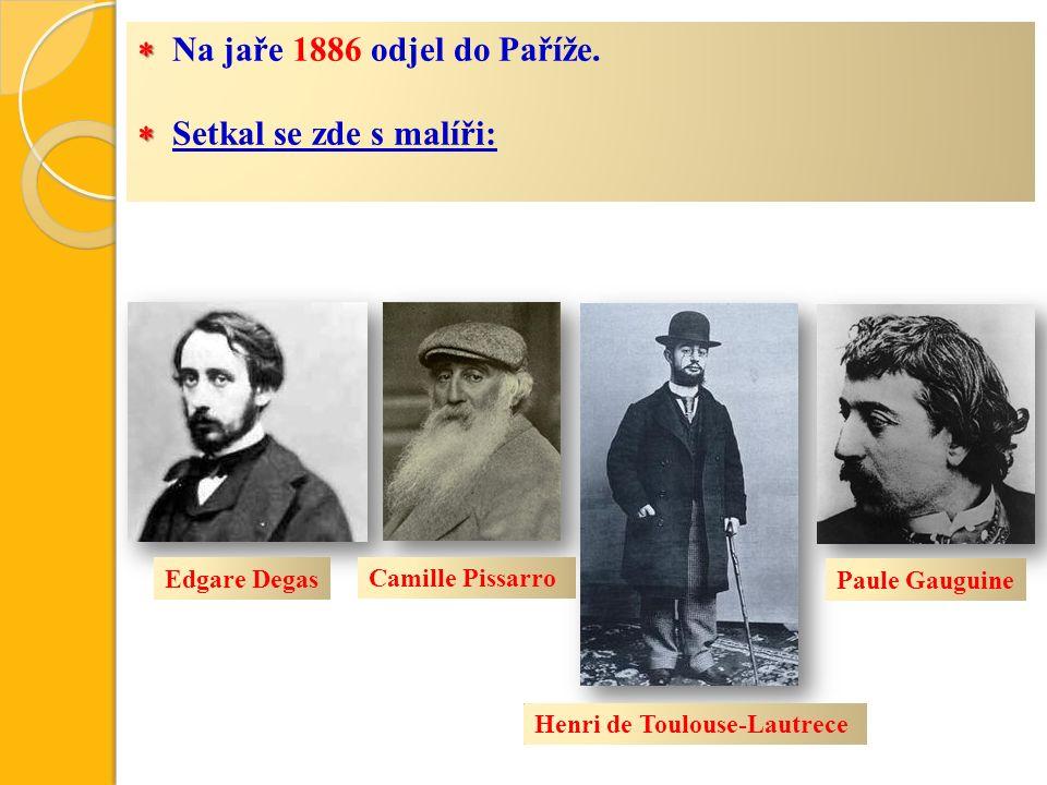   Na jaře 1886 odjel do Paříže.   Setkal se zde s malíři: Edgare Degas Camille Pissarro Henri de Toulouse-Lautrece Paule Gauguine