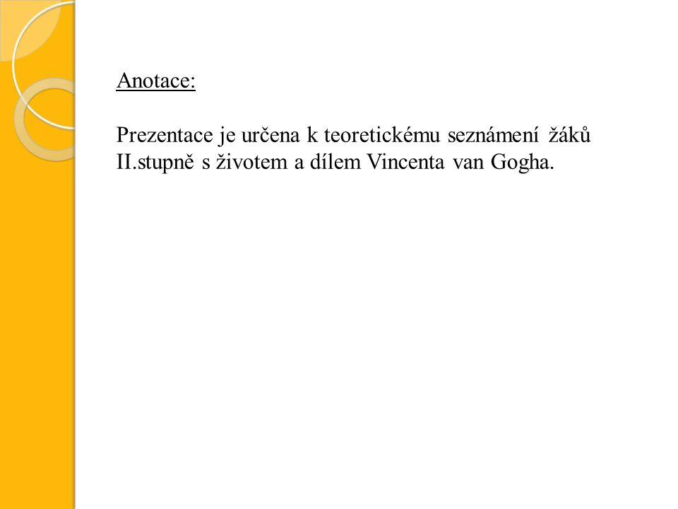 Anotace: Prezentace je určena k teoretickému seznámení žáků II.stupně s životem a dílem Vincenta van Gogha.