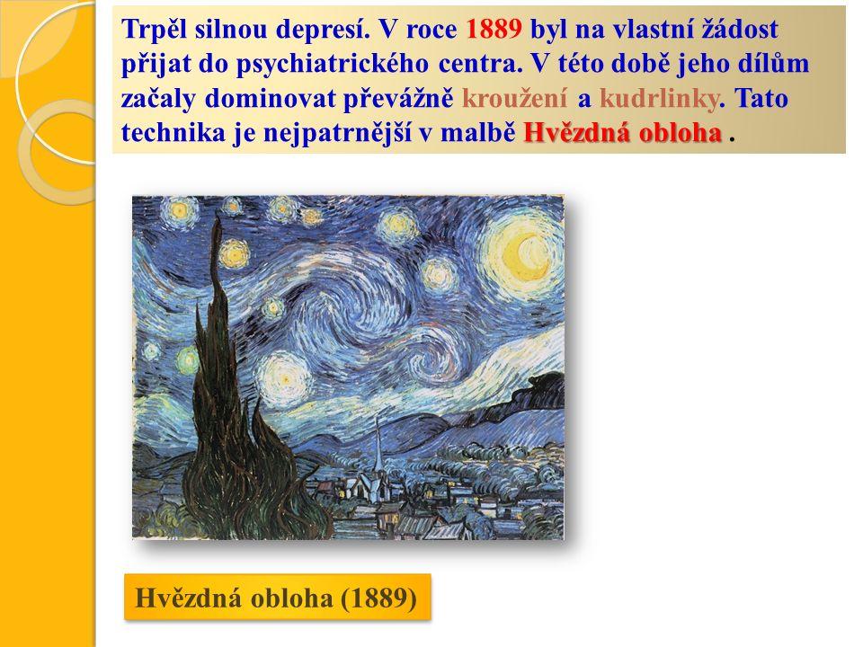 Hvězdná obloha (1889) Hvězdná obloha Trpěl silnou depresí. V roce 1889 byl na vlastní žádost přijat do psychiatrického centra. V této době jeho dílům