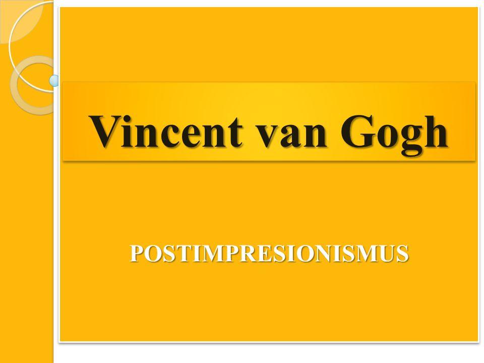 POSTIMPRESIONISMUSPOSTIMPRESIONISMUS Vincent van Gogh
