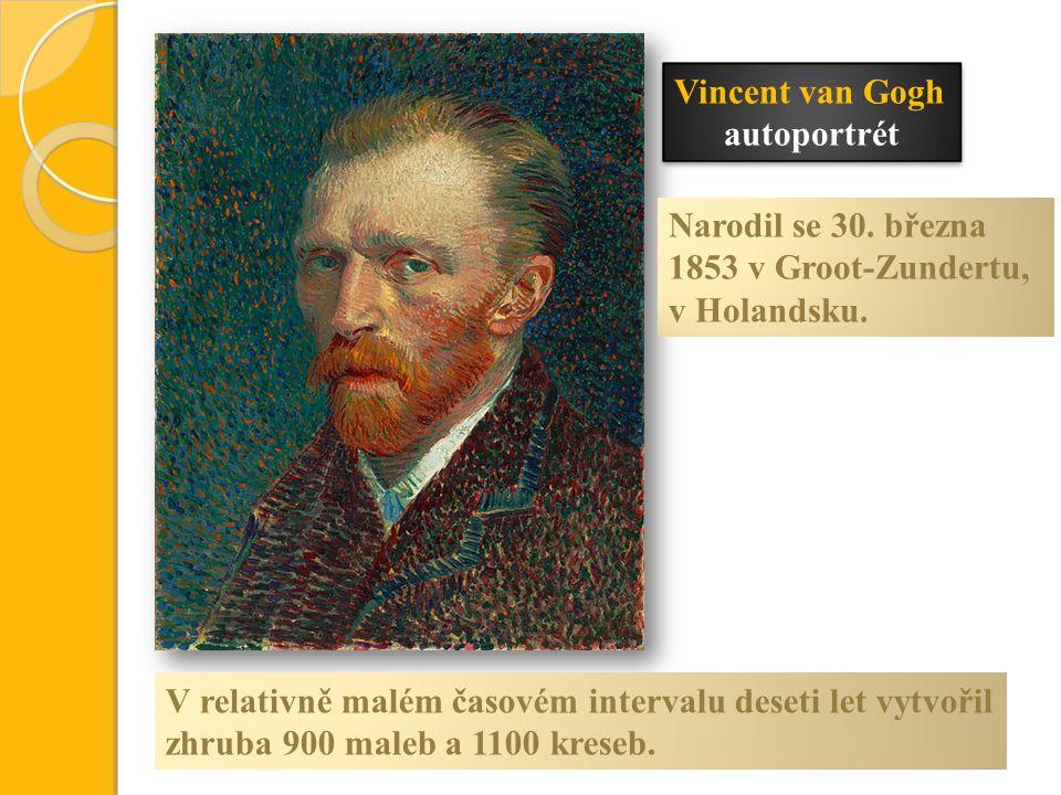 Narodil se 30. března 1853 v Groot-Zundertu, v Holandsku. Vincent van Gogh autoportrét Vincent van Gogh autoportrét V relativně malém časovém interval