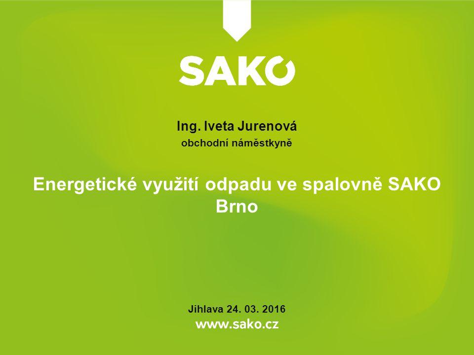 Ing. Iveta Jurenová obchodní náměstkyně Energetické využití odpadu ve spalovně SAKO Brno Jihlava 24. 03. 2016
