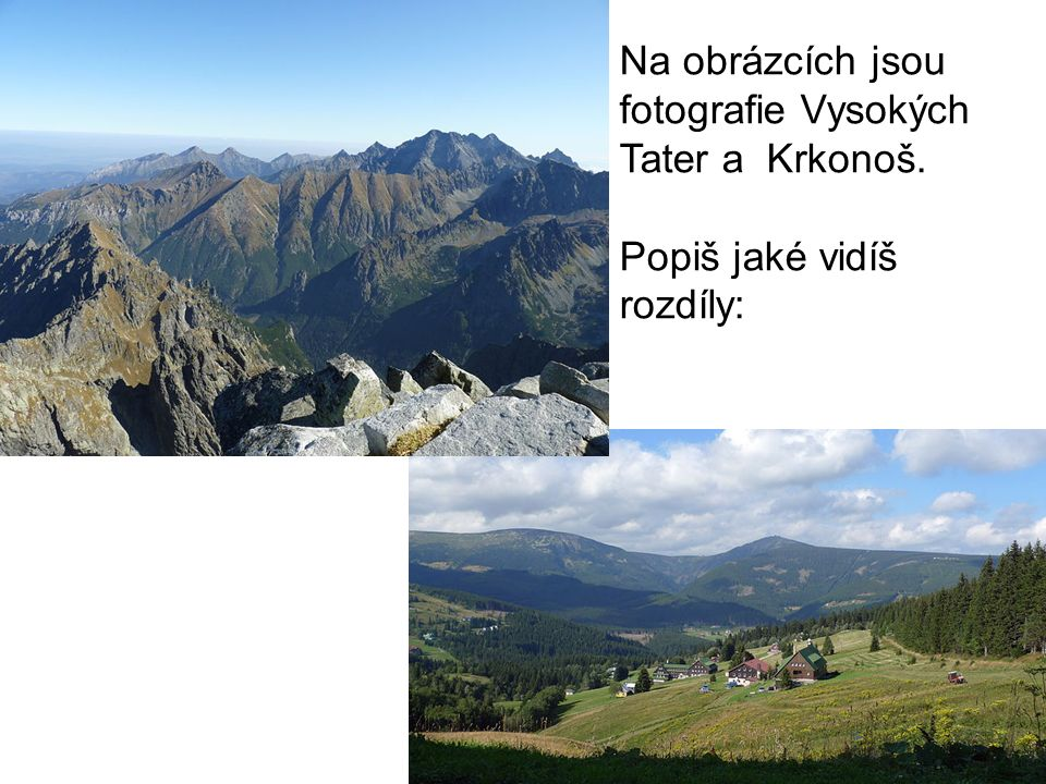 Na obrázcích jsou fotografie Vysokých Tater a Krkonoš. Popiš jaké vidíš rozdíly: