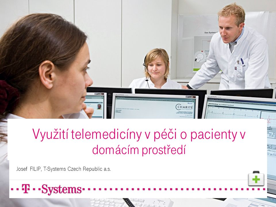 Využití telemedicíny v péči o pacienty v domácím prostředí Josef FILIP, T-Systems Czech Republic a.s.