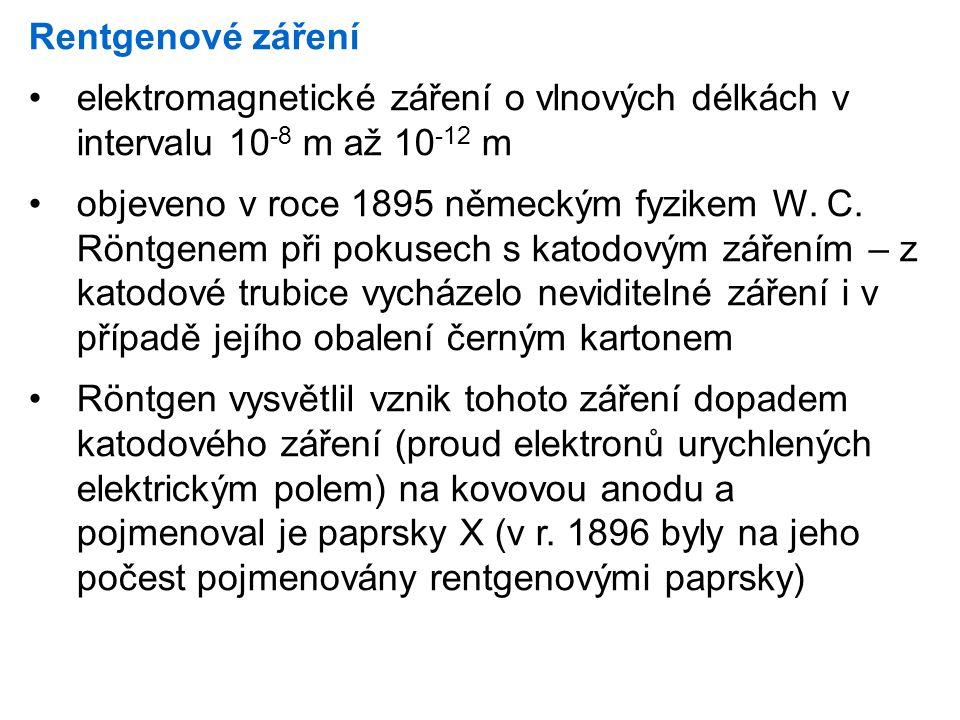 elektromagnetické záření o vlnových délkách v intervalu 10 -8 m až 10 -12 m objeveno v roce 1895 německým fyzikem W.