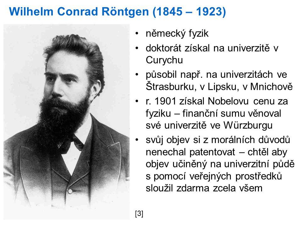 Wilhelm Conrad Röntgen (1845 – 1923) německý fyzik doktorát získal na univerzitě v Curychu působil např.