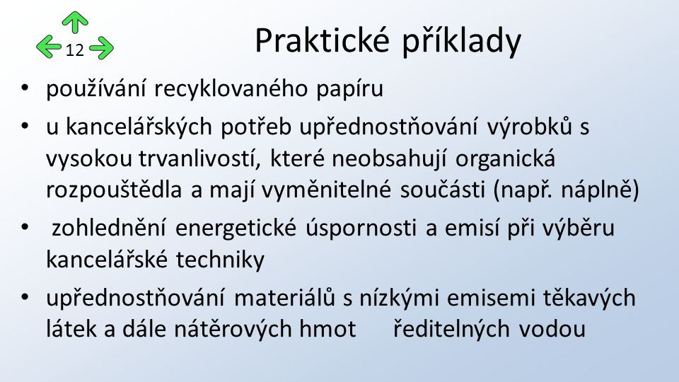 Praktické příklady 12 používání recyklovaného papíru u kancelářských potřeb upřednostňování výrobků s vysokou trvanlivostí, které neobsahují organická rozpouštědla a mají vyměnitelné součásti (např.