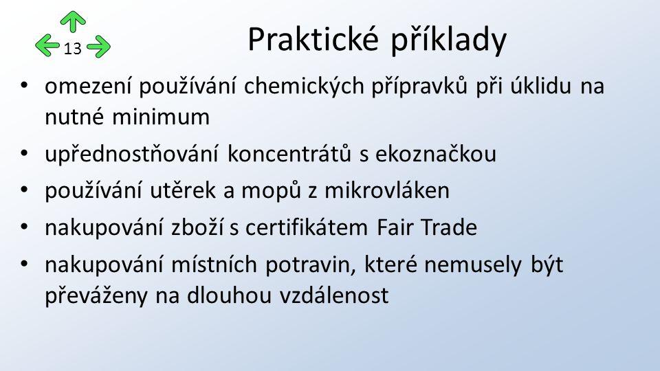Praktické příklady 13 omezení používání chemických přípravků při úklidu na nutné minimum upřednostňování koncentrátů s ekoznačkou používání utěrek a m