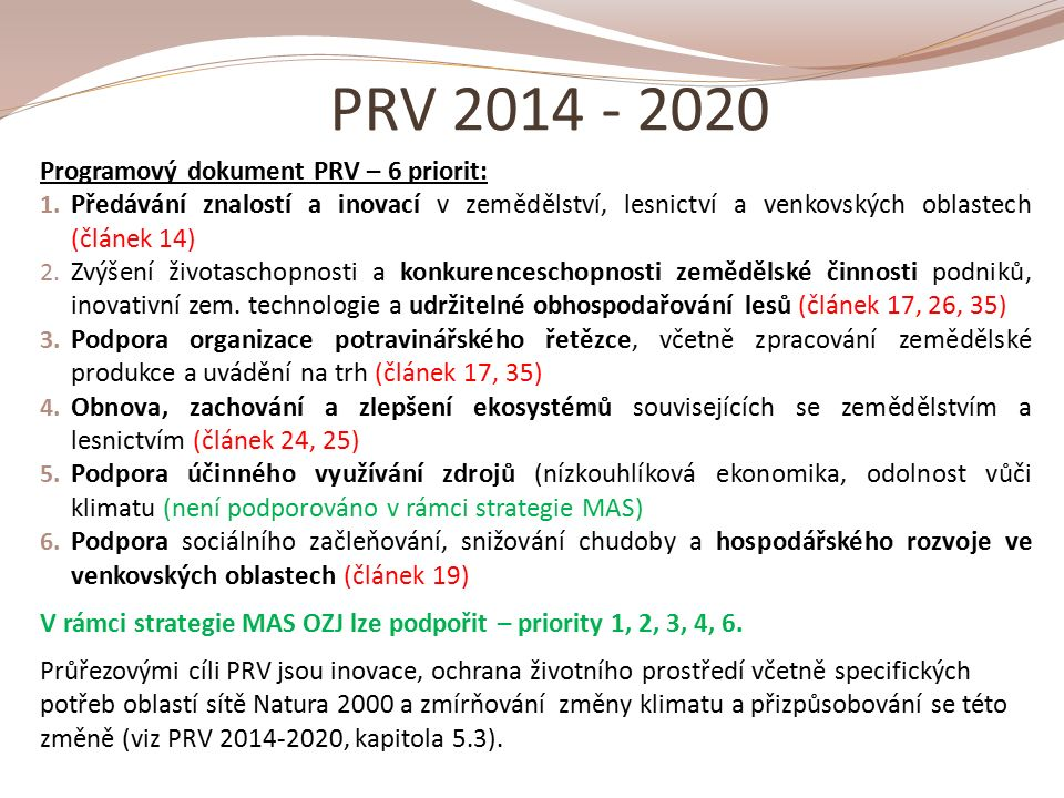 Programový rámec PRV PRV – články Nařízení 1 opatření (fiche) = pouze 1 článek Nařízení PRV (nelze fichi na zemědělce a zpracovatele dohromady) – bude se ještě diskutovat.