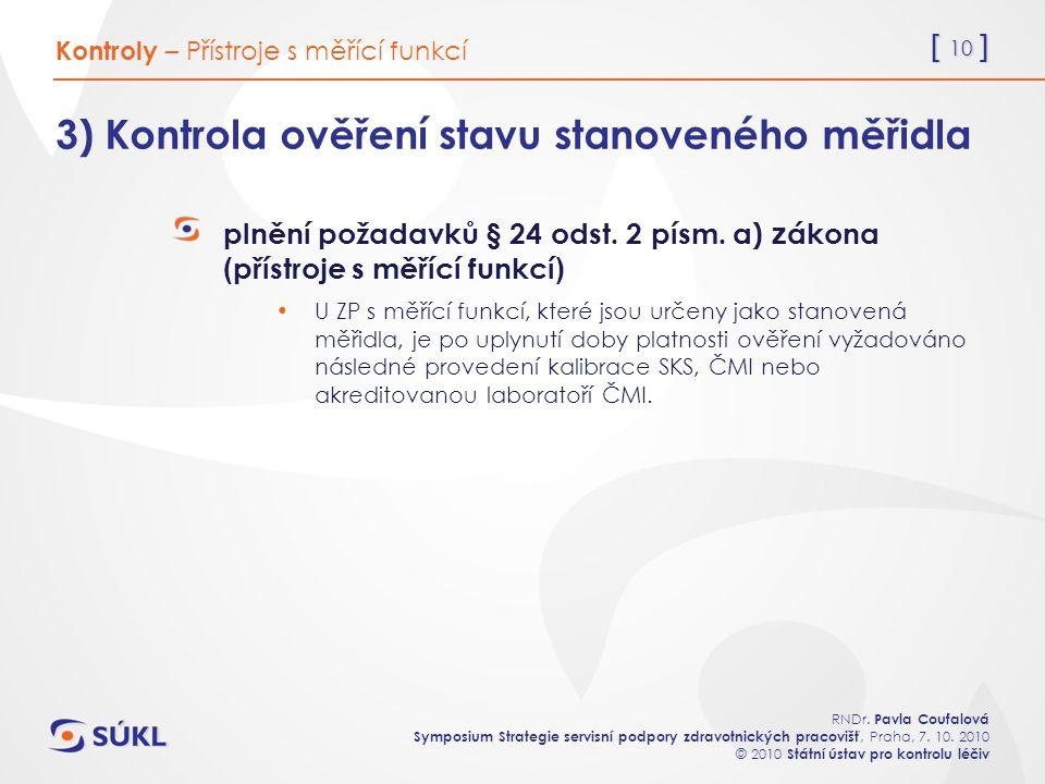 [ 10 ] RNDr. Pavla Coufalová Symposium Strategie servisní podpory zdravotnických pracovišť, Praha, 7. 10. 2010 © 2010 Státní ústav pro kontrolu léčiv